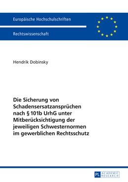 Abbildung von Dobinsky | Die Sicherung von Schadensersatzansprüchen nach § 101b UrhG unter Mitberücksichtigung der jeweiligen Schwesternormen im gewerblichen Rechtsschutz | 2015 | 5695
