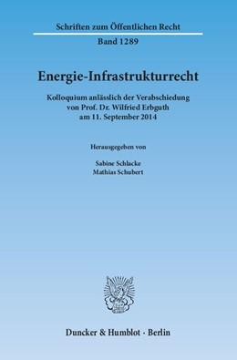 Abbildung von Schlacke / Schubert | Energie-Infrastrukturrecht | 2015 | Kolloquium anlässlich der Vera... | 1289