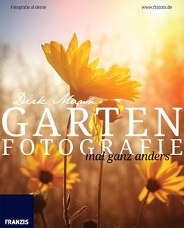 Abbildung von Mann | Garten Fotografie... mal ganz anders - Die neue Fotoschule - Blumen und Pflanzen perfekt fotografieren | 2015 | Fotografie al dente