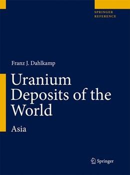 Abbildung von Dahlkamp | Uranium Deposits of the World | 1. Auflage | 2015 | beck-shop.de