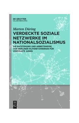 Abbildung von Düring   Verdeckte soziale Netzwerke im Nationalsozialismus   1. Auflage   2015   beck-shop.de