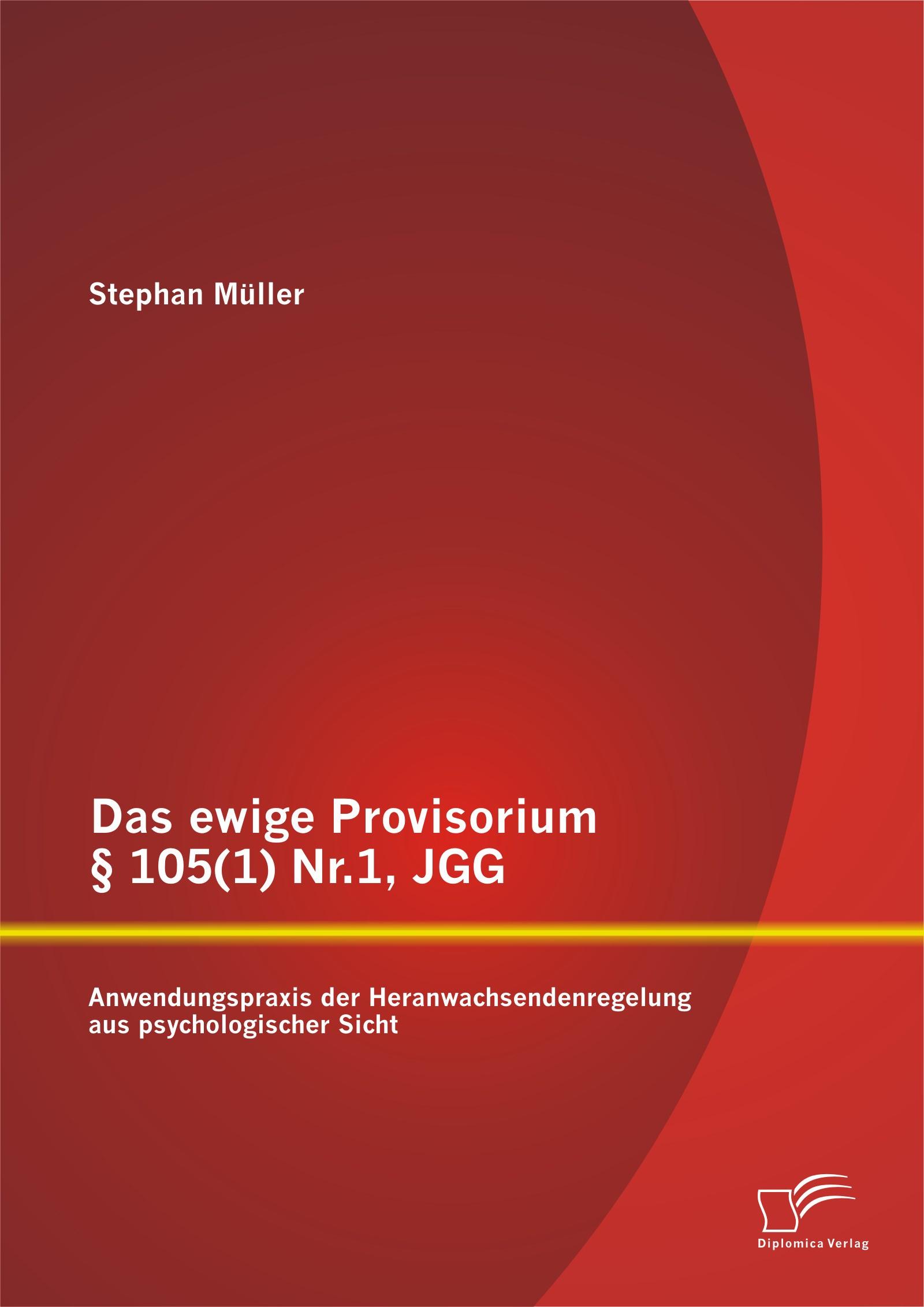 Das ewige Provisorium § 105(1) Nr.1, JGG: Anwendungspraxis der Heranwachsendenregelung aus psychologischer Sicht | Müller | Erstauflage, 2015 | Buch (Cover)