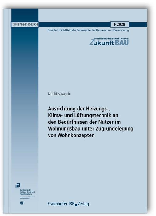Abbildung von Wagnitz | Ausrichtung der Heizungs-, Klima- und Lüftungstechnik an den Bedürfnissen der Nutzer im Wohnungsbau unter Zugrundelegung von Wohnkonzepten. Abschlussbericht | 2015