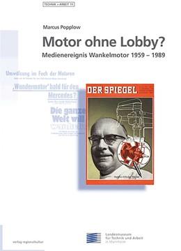 Abbildung von Popplow / Landesmuseum für Technik und Arbeit in Mannheim und der Felix-Wankel-Stiftung | Motor ohne Lobby? | 2003 | Medienereignis Wankelmotor 195...