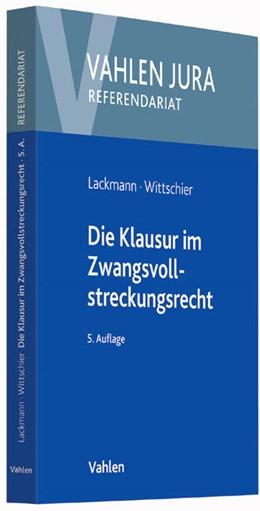Abbildung von Lackmann / Wittschier   Die Klausur im Zwangsvollstreckungsrecht   5. Auflage   2016   beck-shop.de