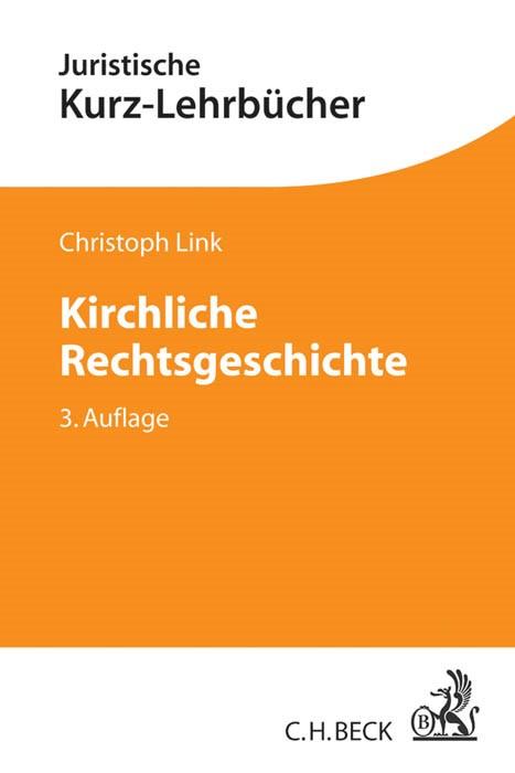 Kirchliche Rechtsgeschichte   Link   3., erweiterte und ergänzte Auflage, 2016   Buch (Cover)