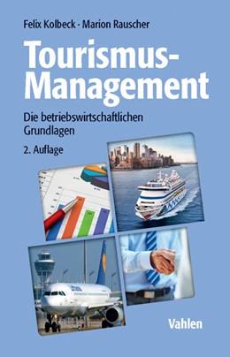 Abbildung von Kolbeck / Rauscher | Tourismus-Management | 2., überarbeitete und aktualisierte Auflage | 2015 | Die betriebswirtschaftlichen G...