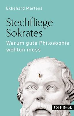 Abbildung von Martens, Ekkehard | Stechfliege Sokrates | 2015 | Warum gute Philosophie wehtun ... | 6219