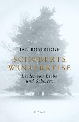 Abbildung von Bostridge, Ian | Schuberts Winterreise | 4. Auflage | 2016 | Lieder von Liebe und Schmerz