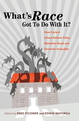 Abbildung von Mayorga / Picower | What's Race Got To Do With It? | 2015 | How Current School Reform Poli... | 2