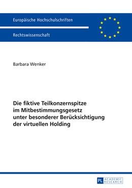 Abbildung von Wenker | Die fiktive Teilkonzernspitze im Mitbestimmungsgesetz unter besonderer Berücksichtigung der virtuellen Holding | 2015 | 5706