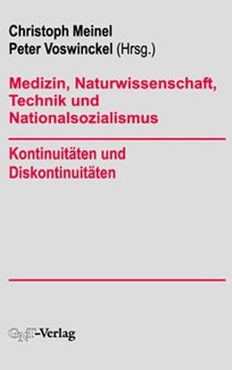Abbildung von Meinel / Voswinckel | Medizin, Naturwissenschaft, Technik und Nationalsozialismus | 1994 | Kontinuitäten und Diskontinuit...