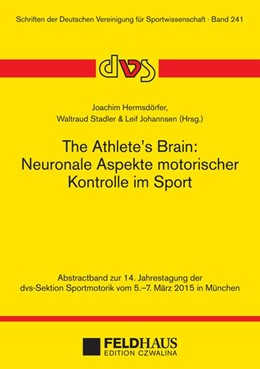 Abbildung von Hermsdörfer / Stadler / Johannsen | The Athlete's Brain: Neuronale Aspekte motorischer Kontrolle im Sport | 2015 | Abstractband zur 14. Jahrestag...