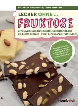 Abbildung von Hirschfelder / Offenborn | Lecker ohne... Fruktose | 2015 | Genussvoll essen trotz Fruktos...