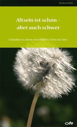 Abbildung von Abeln | Altsein ist schön  aber auch schwer | Nachdruck | 2010 | Gedanken zu einem sinnerfüllte...