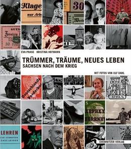 Abbildung von Prase / Hofmann | Trümmer, Träume, neues Leben - Sachsen nach dem Krieg | 2005 | Mit Fotos von Ulf Dahl