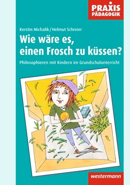 Abbildung von Schreier / Michalik   Wie wäre es, einen Frosch zu küssen?   2006   Philosophieren mit Kindern im ...