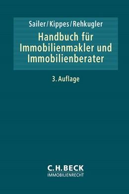 Abbildung von Sailer / Kippes / Rehkugler   Handbuch für Immobilienmakler und Immobilienberater   3. Auflage   2017