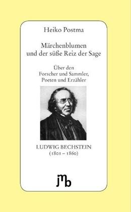 Abbildung von Postma | Märchenblumen und der süße Reiz der Sage | 2008 | Über den Forscher und Sammler,...