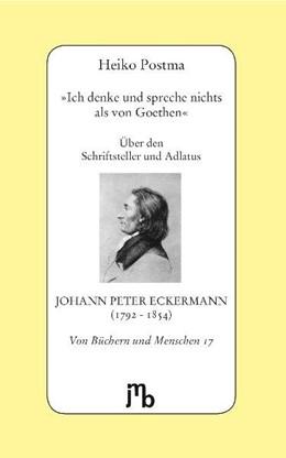 Abbildung von Postma | 'Ich denke und spreche nichts als von Goethen' | Nachdruck | 2015 | Über den Schriftsteller und Ad...