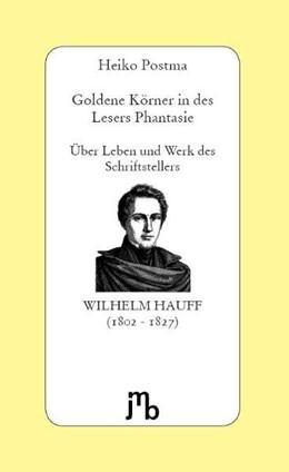 Abbildung von Postma | Goldene Körner in des Lesers Phantasie | unveränderter Nachdruck | 2010 | Über Leben und Werk des Schrif...