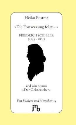 Abbildung von Postma | »Die Fortsezzung folgt...« | 2010 | Friedrich Schiller (1759-1805)...