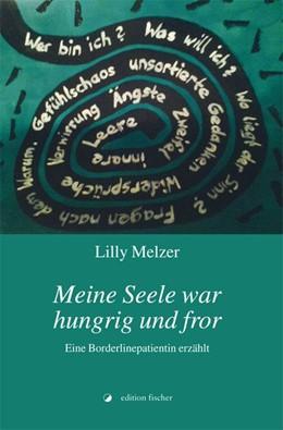 Abbildung von Melzer   Meine Seele war hungrig und fror   2015   Eine Borderlinepatientin erzäh...