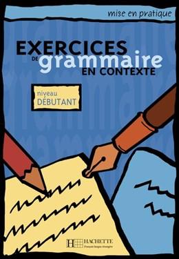 Abbildung von Akyüz / Bazelle-Shahmaei | Exercices de grammaire en contexte. Niveau débutant / Livre de l'élève - Kursbuch | 1. Auflage | 2015 | beck-shop.de