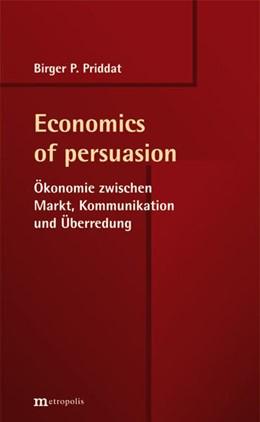 Abbildung von Priddat | Economics of persuasion | 1. Auflage | 2015 | beck-shop.de