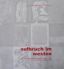 Abbildung von Melchers / Oellers   Aufbruch im Westen   2006   Die informelle Malerei der 50e...