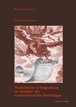 Abbildung von Meixner | Musiktheater in Regensburg im Zeitalter des Immerwährenden Reichstages | 2008