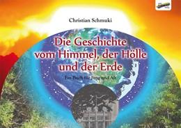 Abbildung von Schmuki | Die Geschichte vom Himmel, der Hölle und der Erde | 2015 | Ein Buch für Jung und Alt