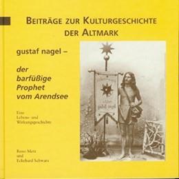 Abbildung von Metz / Schwarz | Gustaf Nagel - der barfüssige Prophet vom Arendsee | 2001 | Eine Lebens- und Wirkungsgesch...