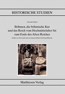 Abbildung von Böhmen, die böhmische Kur und das Reich vom Hochmittelalter bis zum Ende des alten Reiches     Studien zur Kurwürde und staat...