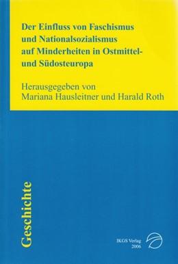 Abbildung von Hausleitner / Roth | Der Einfluss von Faschismus und Nationalsozialismus auf Minderheiten in Ostmittel- und Südosteuropa | 1. Auflage | 2015 | 107 | beck-shop.de