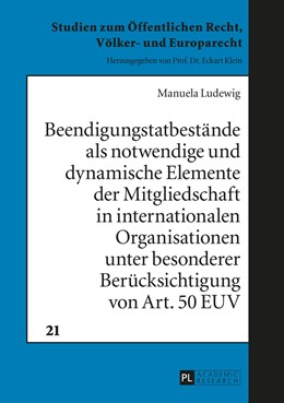 Abbildung von Ludewig   Beendigungstatbestände als notwendige und dynamische Elemente der Mitgliedschaft in internationalen Organisationen unter besonderer Berücksichtigung von Art. 50 EUV   1. Auflage   2015   21   beck-shop.de