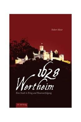Abbildung von Meier | Wertheim 1628 | 2015 | Eine Stadt in Krieg und Hexenv...