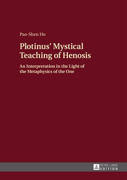 Abbildung von Ho   Plotinus' Mystical Teaching of Henosis   2015   An Interpretation in the Light...