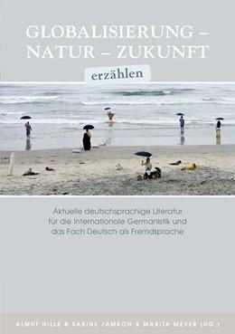 Abbildung von Hille / Jambon / Meyer | Globalisierung - Natur - Zukunft erzählen | 2015 | Aktuelle deutschsprachige Lite...