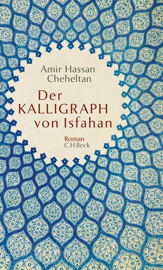 Cover: Amir Hassan Cheheltan, Der Kalligraph von Isfahan