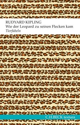 Abbildung von Kipling, Rudyard | Wie der Leopard zu seinen Flecken kam | 1. Auflage | 2015 | beck-shop.de
