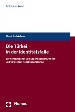 Abbildung von Budak-Fero | Die Türkei in der Identitätsfalle | 2015 | Zur Kompatibilität von Kopenha...