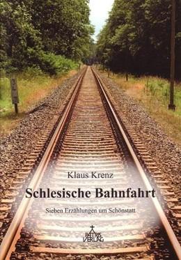 Abbildung von Krenz | Schlesische Bahnfahrt | 2007 | Sieben Erzählungen um Schönsta...