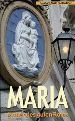 Abbildung von Abeln / Kner | Maria - Mutter des guten Rates | 2009 | Gedanken - Gebete - Betrachtun...