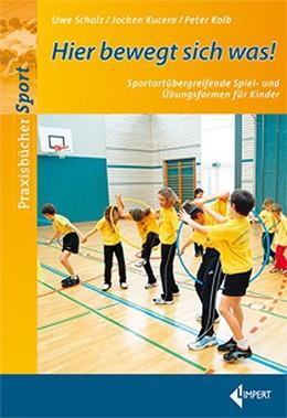 Abbildung von Scholz / Kucera / Kolb | Hier bewegt sich was | 2008 | Sportartübergreifende Spiel- u...