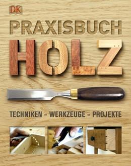 Abbildung von Praxisbuch Holz | 2010 | Techniken - Werkzeuge - Projek...