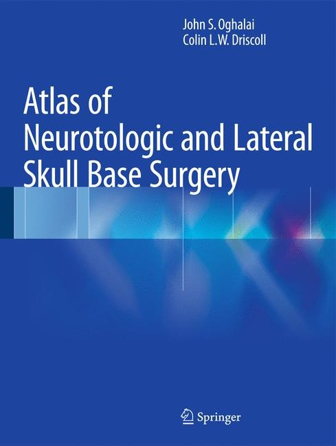 Atlas of Neurotologic and Lateral Skull Base Surgery | Oghalai / Driscoll | 1st ed. 2016, 2015 | Buch (Cover)