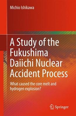 Abbildung von Ishikawa   A Study of the Fukushima Daiichi Nuclear Accident Process   1. Auflage   2015   beck-shop.de
