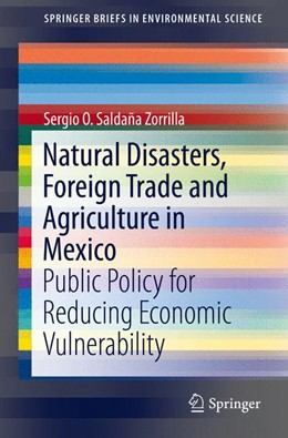 Abbildung von Saldaña Zorrilla, PhD | Natural Disasters, Foreign Trade and Agriculture in Mexico | 1st ed. 2015 | 2015 | Public Policy for Reducing Eco...
