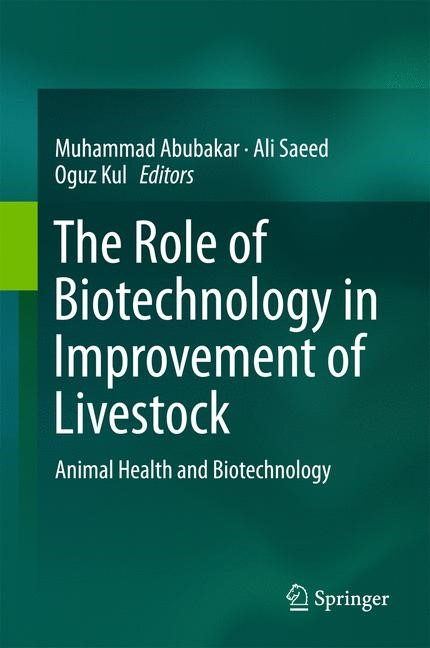 The Role of Biotechnology in Improvement of Livestock | Abubakar / Saeed / Kul | 2015, 2015 | Buch (Cover)